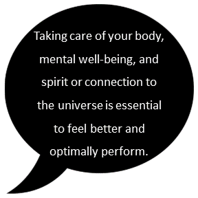 Taking care of your body, mental well-being, and spirit or connection to the universe if essential to feel better and optimally perform.